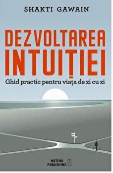 Dezvoltarea intuitiei/Shakti Gawain de la Meteor Press