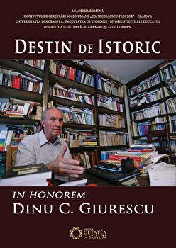 Destin de Istoric. In Honorem Dinu C. Giurescu/Cezar Avram, Dinica Ciobotea, Vladimir Osiac de la Cetatea de Scaun
