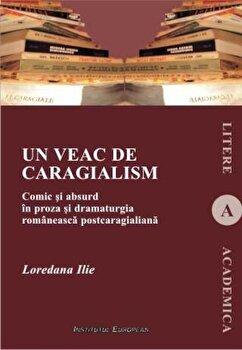 Un veac de caragialism/Loredana Ilie de la Institutul European