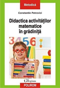 Didactica activitatilor matematice in gradinita/Constantin Petrovici de la Polirom