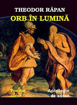 Orb in lumina. Antologie de autor/Theodor Rapan