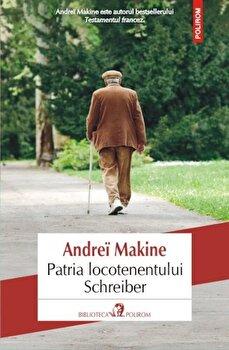 Patria locotenentului Schreiber/Andrei Makine de la Polirom