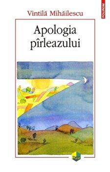Apologia pirleazului/Vintila Mihailescu de la Polirom