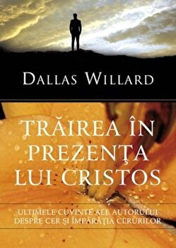 Trairea in prezenta lui Cristos/Dallas Willard de la Imago Dei