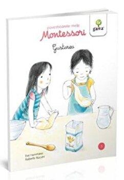 Gustarea. Povestioarele mele Montessori/*** de la Gama Parentis