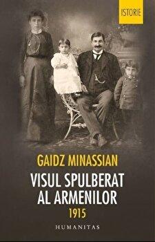 Visul spulberat al armenilor 1915/Gaidz Minassian de la Humanitas