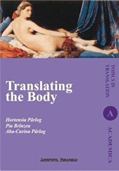 Translating the Body (Transpunerea corpului omenesc, editie in limba engleza)/Parlog Hortensia, Branzeu Pia, Parlog Aba Carina de la Institutul European
