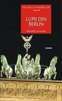 Secolul himerelor. Vol. II Lupii din Berlin/Philippe Cavalier de la ALLFA