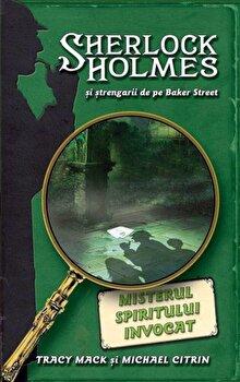 Misterul spiritului invocat, Sherlock Holmes si strengarii de pe Baker Street, Vol. 2/Tracy Mack, Michael Citrin de la RAO