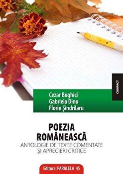 Poezia romaneasca. Antologie de texte comentate si aprecieri critice. Editia a II-a/Cezar Boghici, Gabriel Dinu,Florin Sindrilaru de la Paralela 45