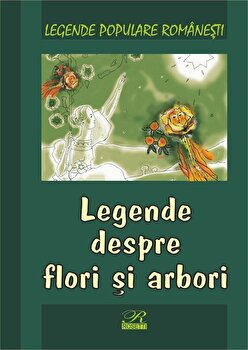 Legende despre flori si arbori/Nicoleta Coatu de la Rosetti International
