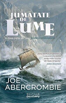 Marea sfaramata: Jumatate de lume. Partea a II-a/Joe Abercrombie