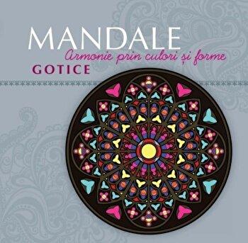 Mandale Gotice. Armonie prin culori si forme/***