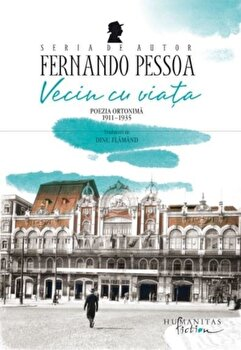Vecin cu viata. Poezia ortonima 1911-1935/Fernando Pessoa de la Humanitas Multimedia