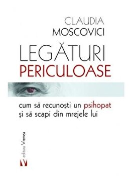 Legaturi periculoase: cum sa recunosti un psihopat si sa scapi din mrejele lui/Claudia Moscovici de la Vremea