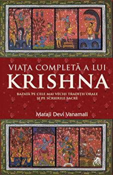 Viata completa a lui Krishna – Bazata pe cele mai vechi traditii orale si pe scrierile sacre/Mataji Devi Vanamali de la ATMAN
