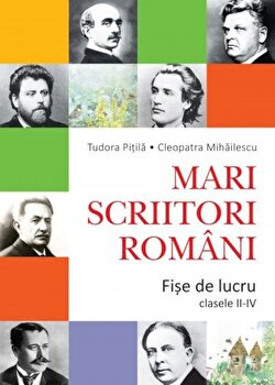 Mari scriitori romani. Fise de lucru. Clasele II-IV/Cleopatra Mihailescu, Tudora Pitila de la Litera educational