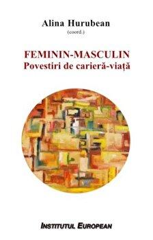Feminin Masculin. Povestiri de cariera-viata/Alina Hurubean