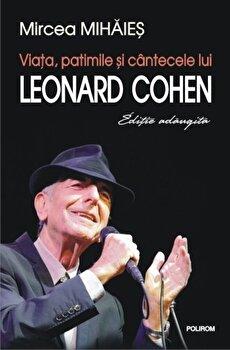 Viata, patimile si cintecele lui Leonard Cohen (Editie adaugita)/Mircea Mihaies de la Polirom