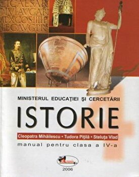 Istorie. Manual pentru clasa a IV-a/ Cleopatra Mihailescu, Tudora Pitila,Steluta Vlad de la Aramis