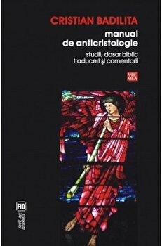 Manual de anticristologie. Studii, dosar biblic, traduceri si comentarii/Cristian Badilita de la Vremea