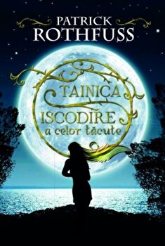 Tainica iscodire a celor tacute/Patrick Rothfus