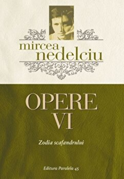 Opere VI. Zodia scafandrului/Mircea Nedelciu de la Paralela 45