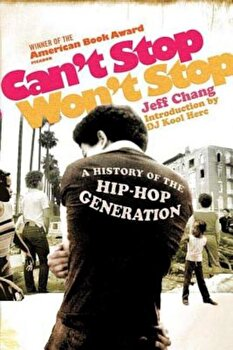 Can\'t Stop Won\'t Stop: A History of the Hip-Hop Generation, Paperback/Jeff Chang