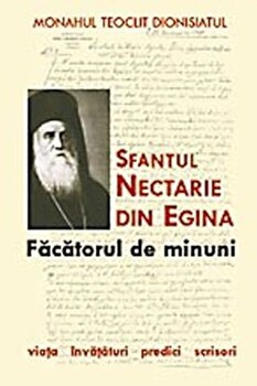 Sfantul Nectarie din Egina – Facatorul de minuni. Viata, invataturi, predici, scrisori/Monahul Teoclit Dionisiatul de la Sophia