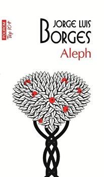 Aleph (Top 10+)/Jorge Luis Borges de la Polirom