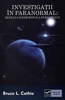 Investigatii in paranormal. Reteaua energetica a pamantului/Bruce L. Cathie de la Vidia