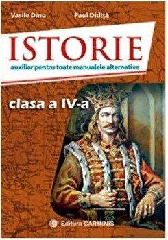 Istorie. Auxiliar pentru toate manualele alternative. Clasa a IVa/Vasile Dinu, Paul Didita de la Carminis