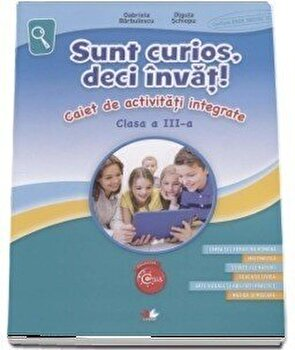 Sunt curios, deci invat! Caiet de activitati integrate. Clasa a III-a/Gabriela Barbulescu de la Litera educational