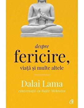 Despre fericire, viata si multe altele – Conversatii cu Rajiv Mehrotra. Editia a II – a/Dalai Lama, Rajiv Mehrotra de la Curtea Veche