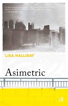 Asimetric/Lisa Halliday de la Curtea Veche