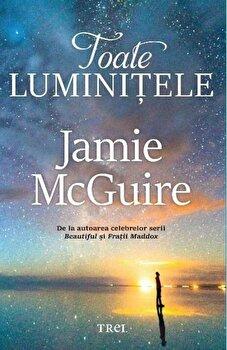 Toate luminitele/Jamie McGuire de la Trei