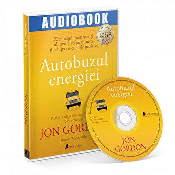 Autobuzul energiei: Zece reguli pentru a-ti alimenta viata, munca si echipa cu energie pozitiva/Jon Gordon de la Act si Politon