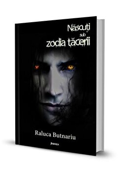 Nascuti sub zodia tacerii, Seria Taramul Tacerii, Vol. 2/Raluca Butnariu de la Librex