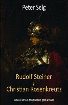 Rudolf Steiner si Christian Rosenkreutz/Peter Selg de la Univers Enciclopedic Gold