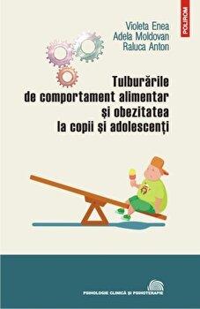 Tulburarile de comportament alimentar si obezitatea la copii si adolescenti/Violeta Enea, Adela Moldovan, Raluca Anton de la Polirom