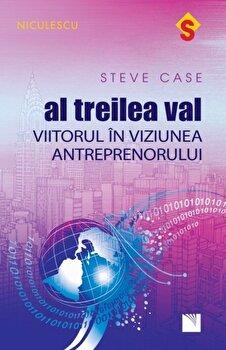Al treilea val. Viitorul in viziunea antreprenorului/Steve Case de la Niculescu