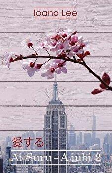 Ai Suru - A iubi vol II/Ioana Lee