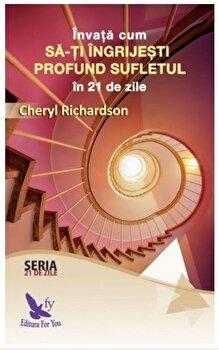Invata cum sa-ti ingrijesti profund sufletul/Cheryl Richardson