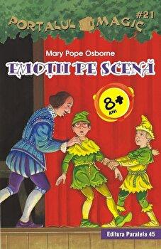 Emotii pe scena. Portalul Magic/Mary Pope Osborne de la Paralela 45