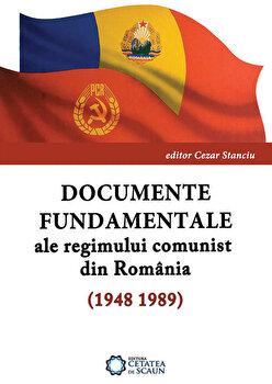 Documente fundamentale ale regimului comunist din Romania (1948-1989)/Cezar Stanciu de la Cetatea de Scaun
