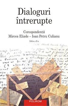 Dialoguri intrerupte: Corespondenta Mircea Eliade – Ioan Petru Culianu. Editia a II-a/Mircea Eliade, Ioan Petru Culianu de la Polirom