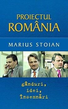 Proiectul Romania: Ganduri, idei, insemnari/Marius Stoian de la RAO