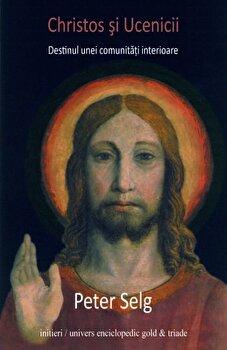 Christos si Ucenicii. Destinul unei comunitati interioare/Peter Selg de la Univers Enciclopedic Gold