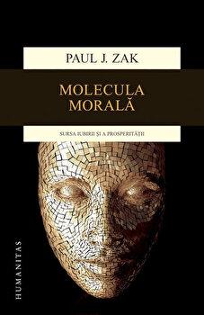 Molecula morala. Sursa iubirii si a prosperitatii/Paul J. Zak de la Humanitas