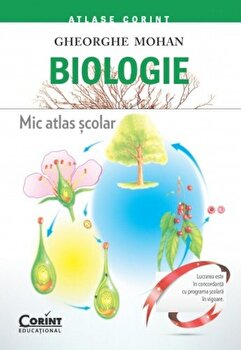 Biologie. Mic atlas scolar/Gheorghe Mohan de la Corint Educational